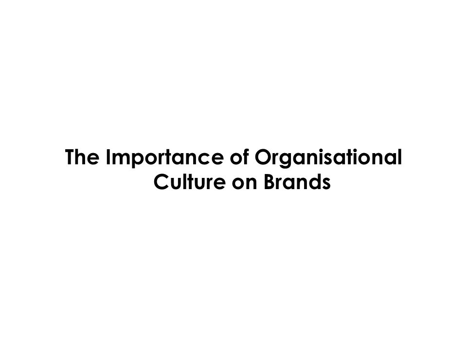 The Importance of Organisational Culture on Brands