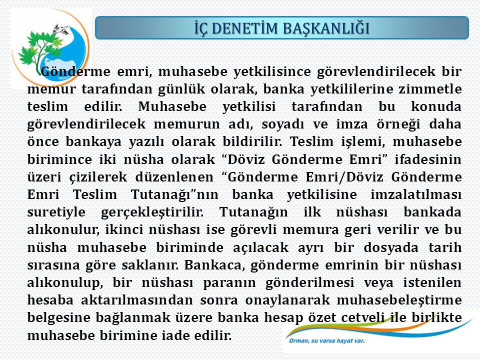 İÇ DENETİM BAŞKANLIĞI Gönderme emri, muhasebe yetkilisince görevlendirilecek bir memur tarafından günlük olarak, banka yetkililerine zimmetle teslim e