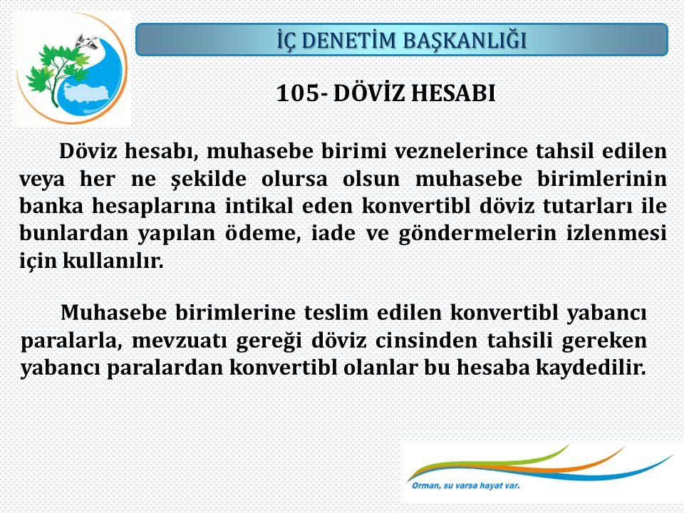 İÇ DENETİM BAŞKANLIĞI 105- DÖVİZ HESABI Döviz hesabı, muhasebe birimi veznelerince tahsil edilen veya her ne şekilde olursa olsun muhasebe birimlerini