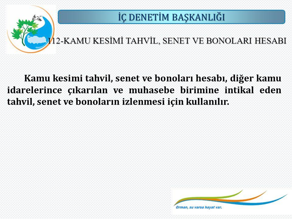 İÇ DENETİM BAŞKANLIĞI 112-KAMU KESİMİ TAHVİL, SENET VE BONOLARI HESABI Kamu kesimi tahvil, senet ve bonoları hesabı, diğer kamu idarelerince çıkarılan