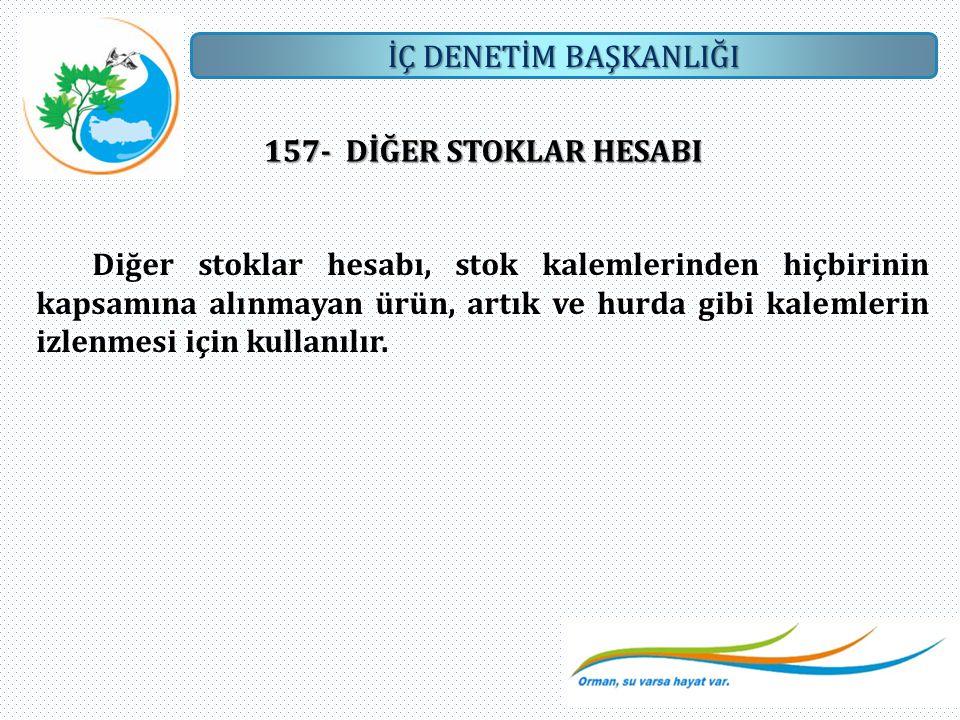 İÇ DENETİM BAŞKANLIĞI 157- DİĞER STOKLAR HESABI Diğer stoklar hesabı, stok kalemlerinden hiçbirinin kapsamına alınmayan ürün, artık ve hurda gibi kale