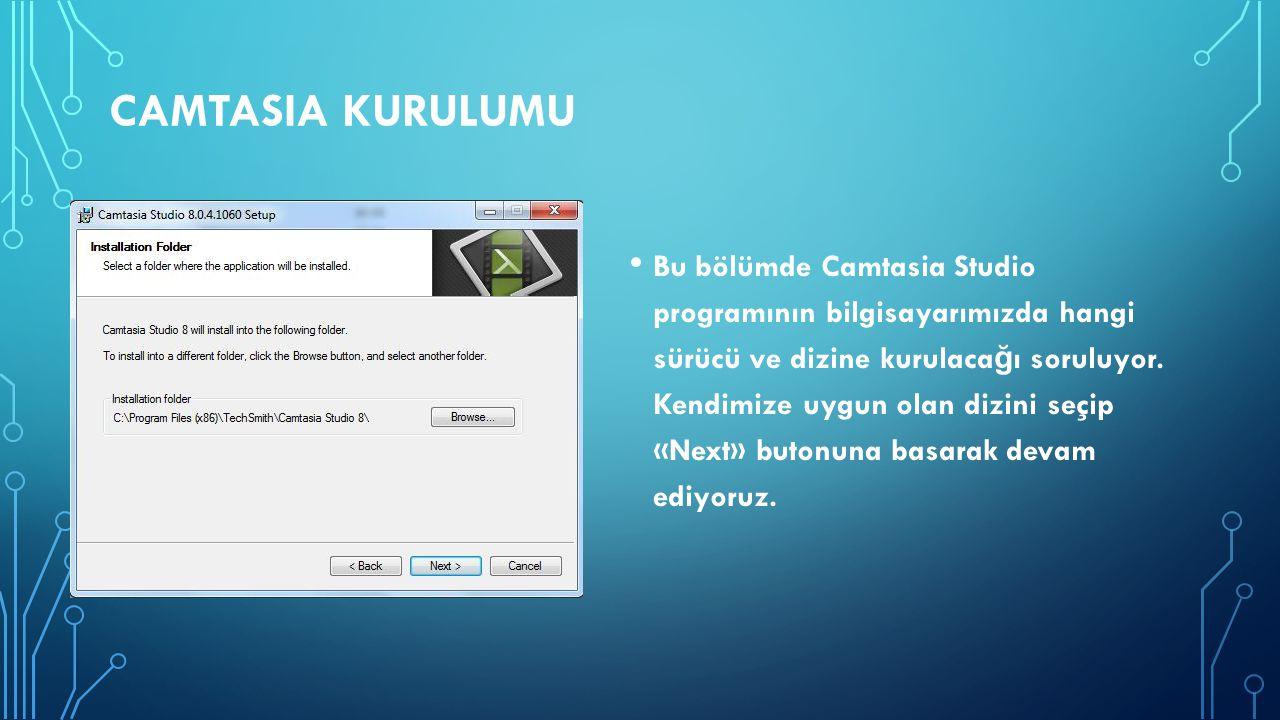 CAMTASIA KURULUMU Bu bölümde Camtasia Studio programının bilgisayarımızda hangi sürücü ve dizine kurulaca ğ ı soruluyor. Kendimize uygun olan dizini s