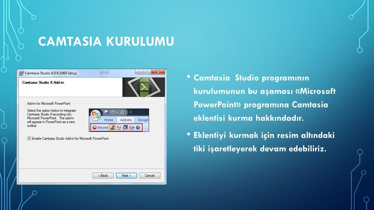 CAMTASIA KURULUMU Camtasia Studio programının kurulumunun bu aşaması «Microsoft PowerPoint» programına Camtasia eklentisi kurma hakkındadır. Eklentiyi