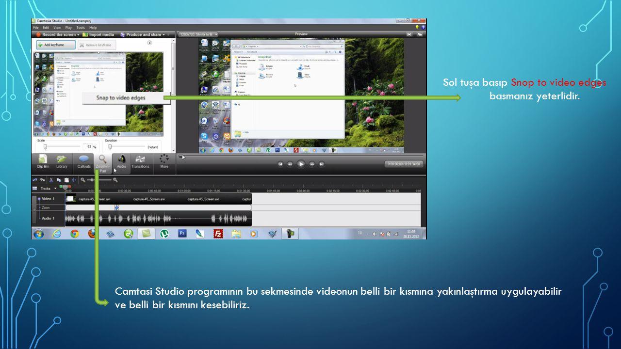 Sol tuşa basıp Snop to video edges basmanız yeterlidir. Camtasi Studio programının bu sekmesinde videonun belli bir kısmına yakınlaştırma uygulayabili