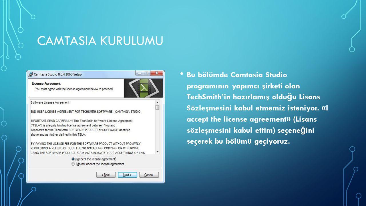 CAMTASIA KURULUMU Bu bölümde Camtasia Studio programının yapımcı şirketi olan TechSmith'in hazırlamış oldu ğ u Lisans Sözleşmesini kabul etmemiz isten
