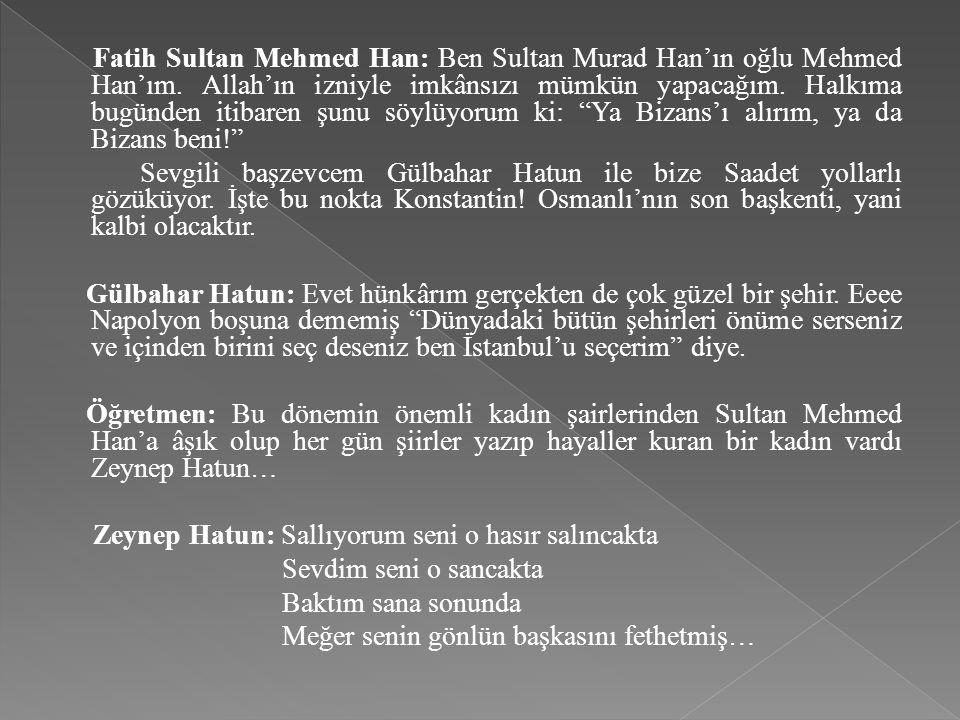 Fatih Sultan Mehmed Han: Ben Sultan Murad Han'ın oğlu Mehmed Han'ım. Allah'ın izniyle imkânsızı mümkün yapacağım. Halkıma bugünden itibaren şunu söylü