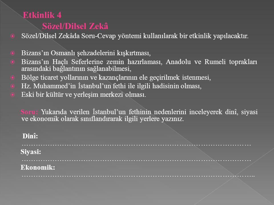 Etkinlik 4 Sözel/Dilsel Zekâ  Sözel/Dilsel Zekâda Soru-Cevap yöntemi kullanılarak bir etkinlik yapılacaktır.  Bizans'ın Osmanlı şehzadelerini kışkır