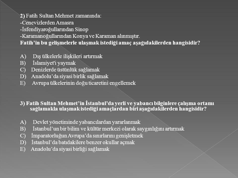2) Fatih Sultan Mehmet zamanında: -Cenevizlerden Amasra -İsfendiyaroğullarından Sinop -Karamanoğullarından Konya ve Karaman alınmıştır. Fatih'in bu ge