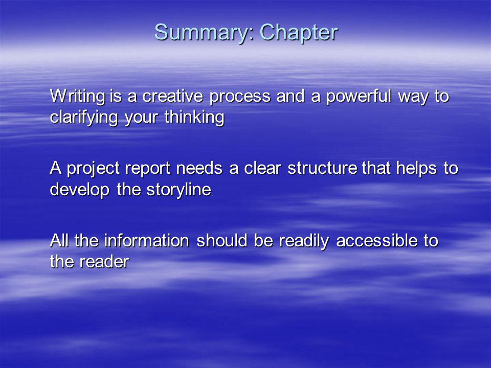 Summary: Chapter Writing is a creative process and a powerful way to clarifying your thinking A project report needs a clear structure that helps to d