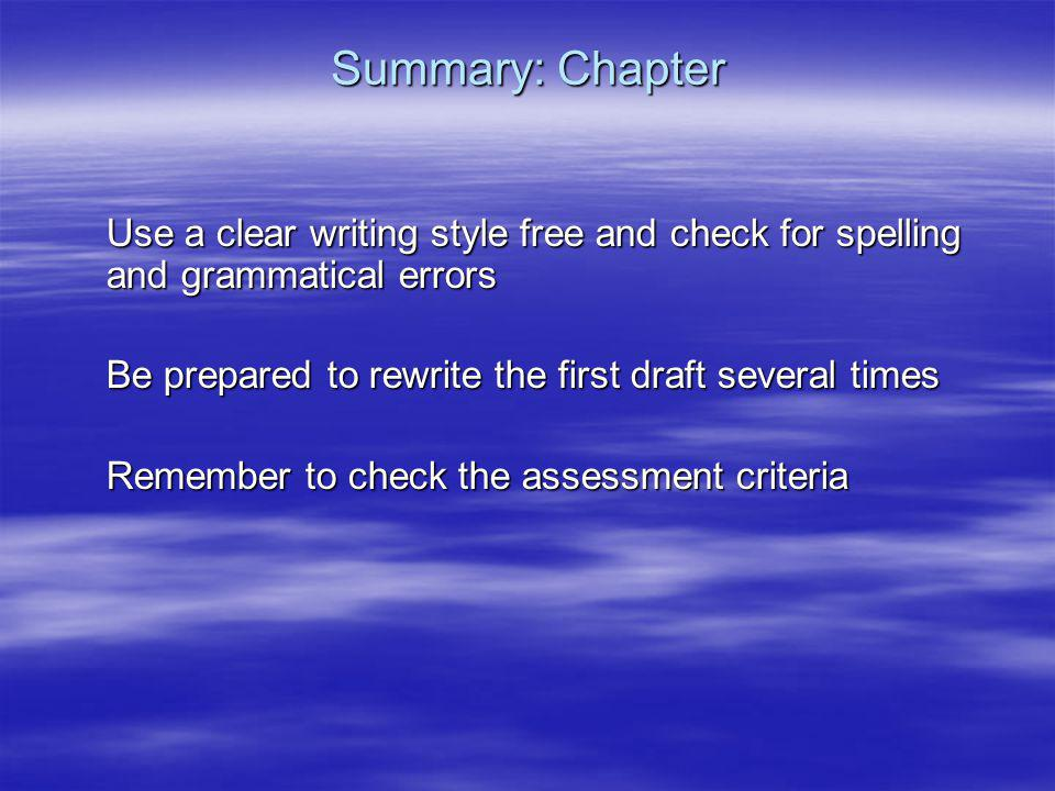 Summary: Chapter Use a clear writing style free and check for spelling and grammatical errors Be prepared to rewrite the first draft several times Rem
