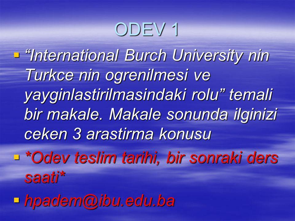 """ODEV 1  """"International Burch University nin Turkce nin ogrenilmesi ve yayginlastirilmasindaki rolu"""" temali bir makale. Makale sonunda ilginizi ceken"""