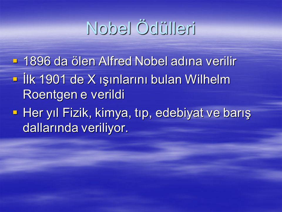 Nobel Ödülleri  1896 da ölen Alfred Nobel adına verilir  İlk 1901 de X ışınlarını bulan Wilhelm Roentgen e verildi  Her yıl Fizik, kimya, tıp, edeb