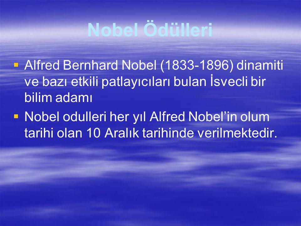Nobel Ödülleri  Alfred Bernhard Nobel (1833-1896) dinamiti ve bazı etkili patlayıcıları bulan İsvecli bir bilim adamı  Nobel odulleri her yıl Alfred