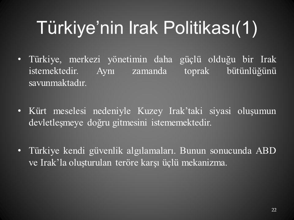 Türkiye'nin Irak Politikası(1) Türkiye, merkezi yönetimin daha güçlü olduğu bir Irak istemektedir.