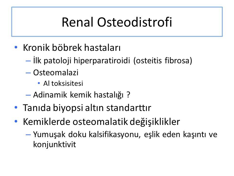 Renal Osteodistrofi Kronik böbrek hastaları – İlk patoloji hiperparatiroidi (osteitis fibrosa) – Osteomalazi Al toksisitesi – Adinamik kemik hastalığı
