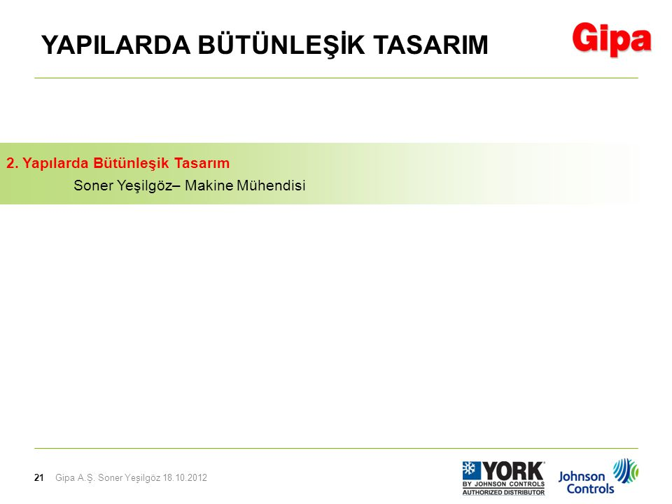 21 YAPILARDA BÜTÜNLEŞİK TASARIM Gipa A.Ş. Soner Yeşilgöz 18.10.2012 2.