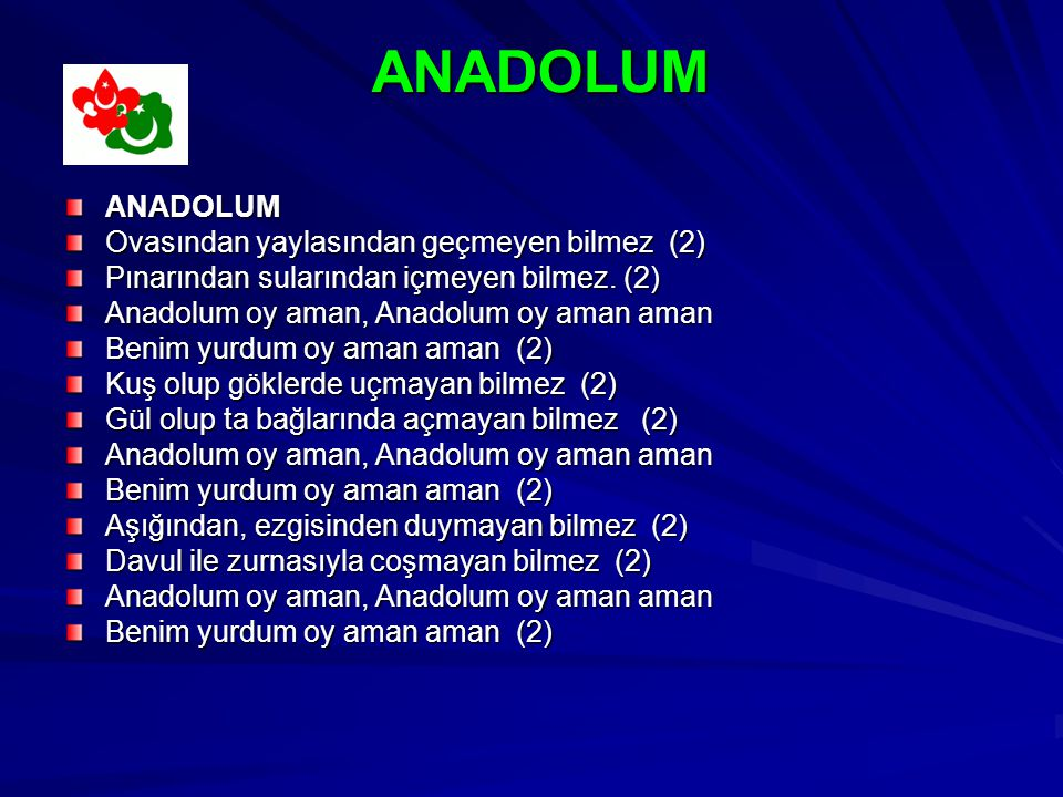 ANADOLUM ANADOLUM Ovasından yaylasından geçmeyen bilmez (2) Pınarından sularından içmeyen bilmez.