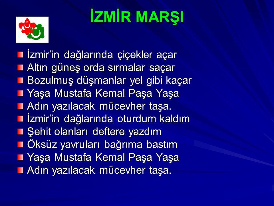 İZMİR MARŞI İzmir'in dağlarında çiçekler açar Altın güneş orda sırmalar saçar Bozulmuş düşmanlar yel gibi kaçar Yaşa Mustafa Kemal Paşa Yaşa Adın yazılacak mücevher taşa.