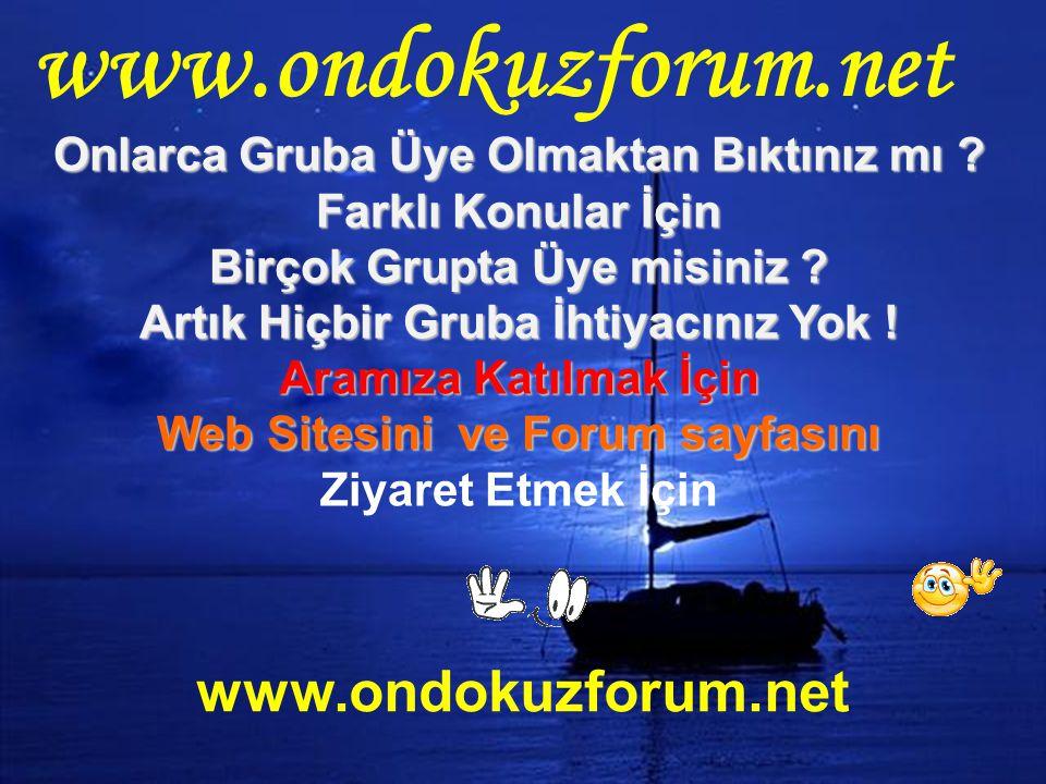 www.ondokuzforum.net Onlarca Gruba Üye Olmaktan Bıktınız mı .