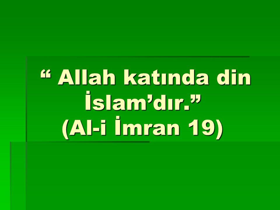 Allah katında din İslam'dır. (Al-i İmran 19) Allah katında din İslam'dır. (Al-i İmran 19)