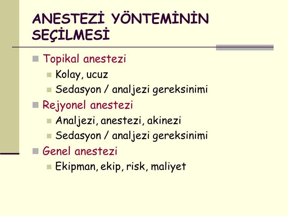 ANESTEZİ YÖNTEMİNİN SEÇİLMESİ Topikal anestezi Kolay, ucuz Sedasyon / analjezi gereksinimi Rejyonel anestezi Analjezi, anestezi, akinezi Sedasyon / an