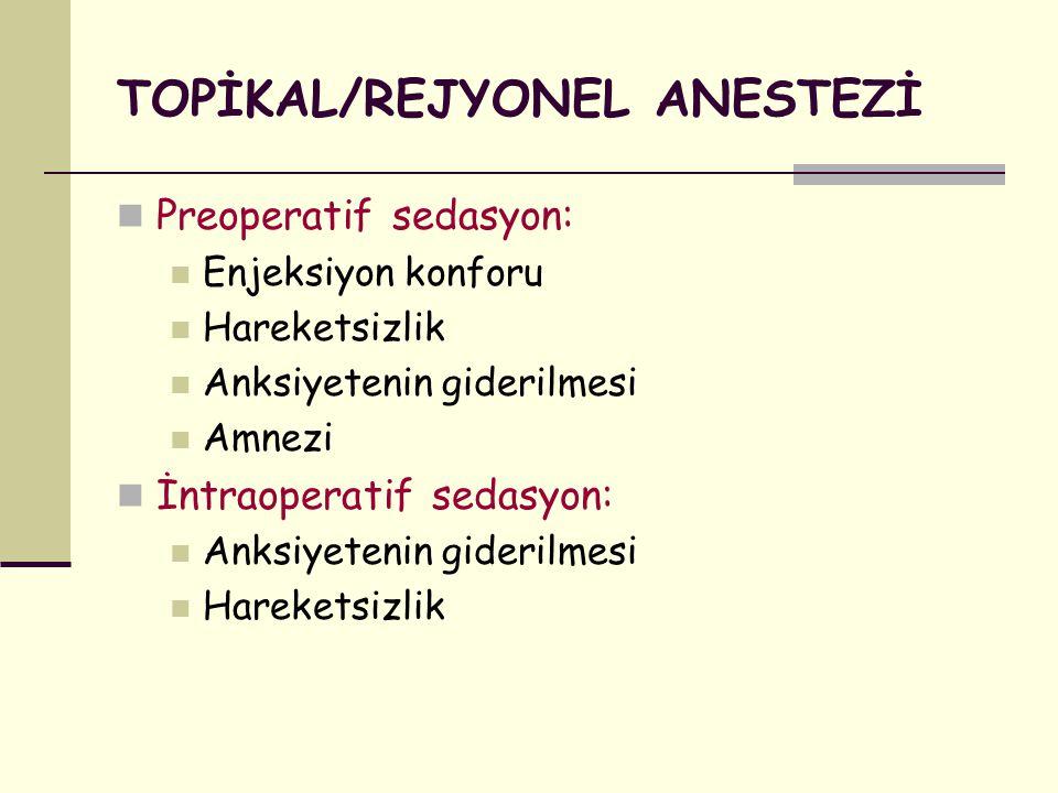 TOPİKAL/REJYONEL ANESTEZİ Preoperatif sedasyon: Enjeksiyon konforu Hareketsizlik Anksiyetenin giderilmesi Amnezi İntraoperatif sedasyon: Anksiyetenin
