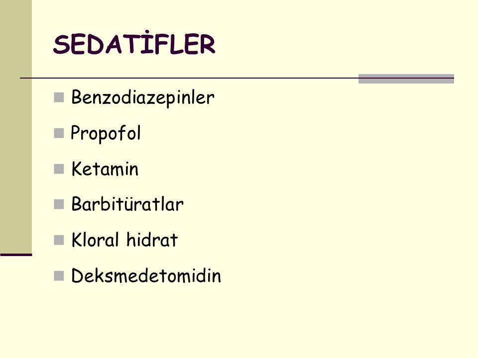 SEDATİFLER Benzodiazepinler Propofol Ketamin Barbitüratlar Kloral hidrat Deksmedetomidin