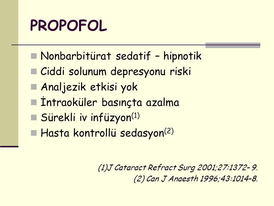 PROPOFOL Nonbarbitürat sedatif – hipnotik Ciddi solunum depresyonu riski Analjezik etkisi yok İntraoküler basınçta azalma Sürekli iv infüzyon (1) Hast