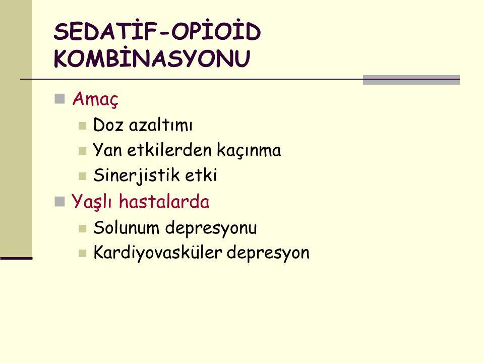 SEDATİF-OPİOİD KOMBİNASYONU Amaç Doz azaltımı Yan etkilerden kaçınma Sinerjistik etki Yaşlı hastalarda Solunum depresyonu Kardiyovasküler depresyon