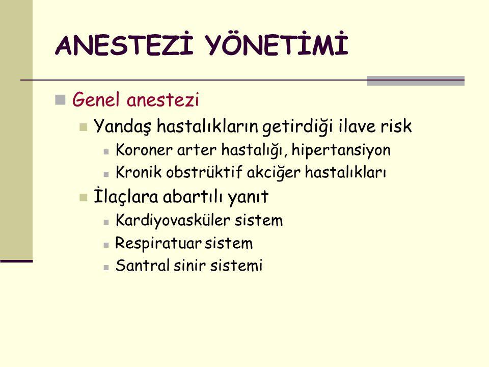 ANESTEZİ YÖNETİMİ Genel anestezi Yandaş hastalıkların getirdiği ilave risk Koroner arter hastalığı, hipertansiyon Kronik obstrüktif akciğer hastalıkla