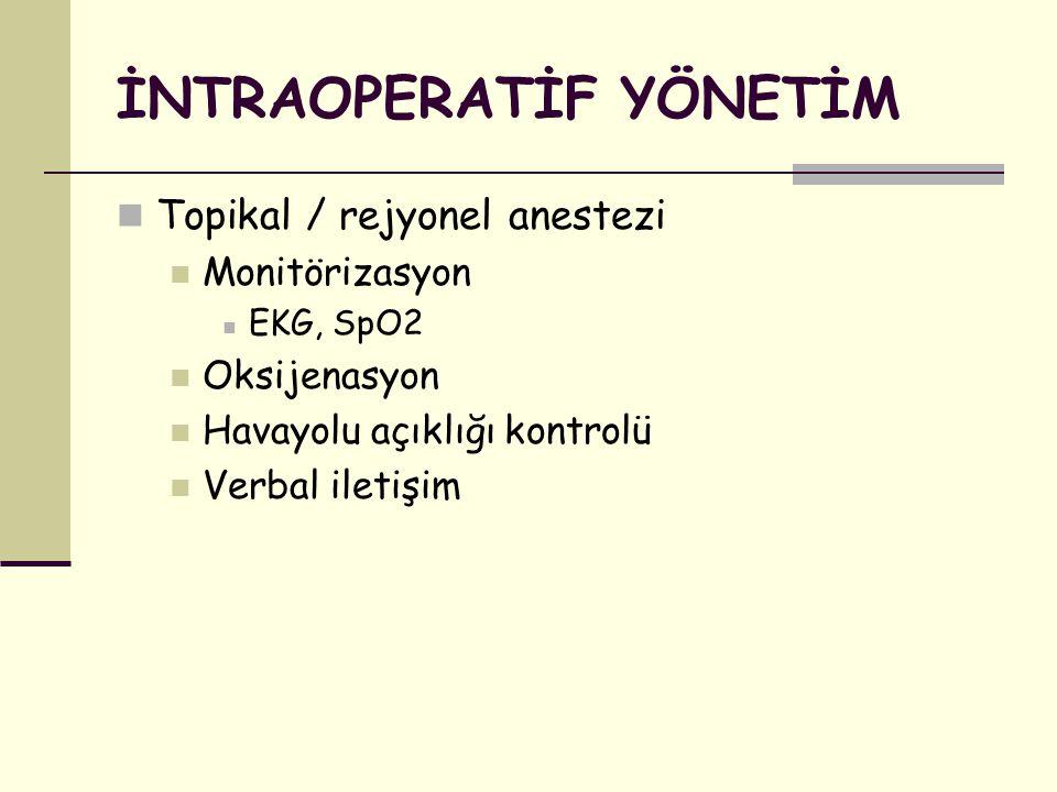 İNTRAOPERATİF YÖNETİM Topikal / rejyonel anestezi Monitörizasyon EKG, SpO2 Oksijenasyon Havayolu açıklığı kontrolü Verbal iletişim