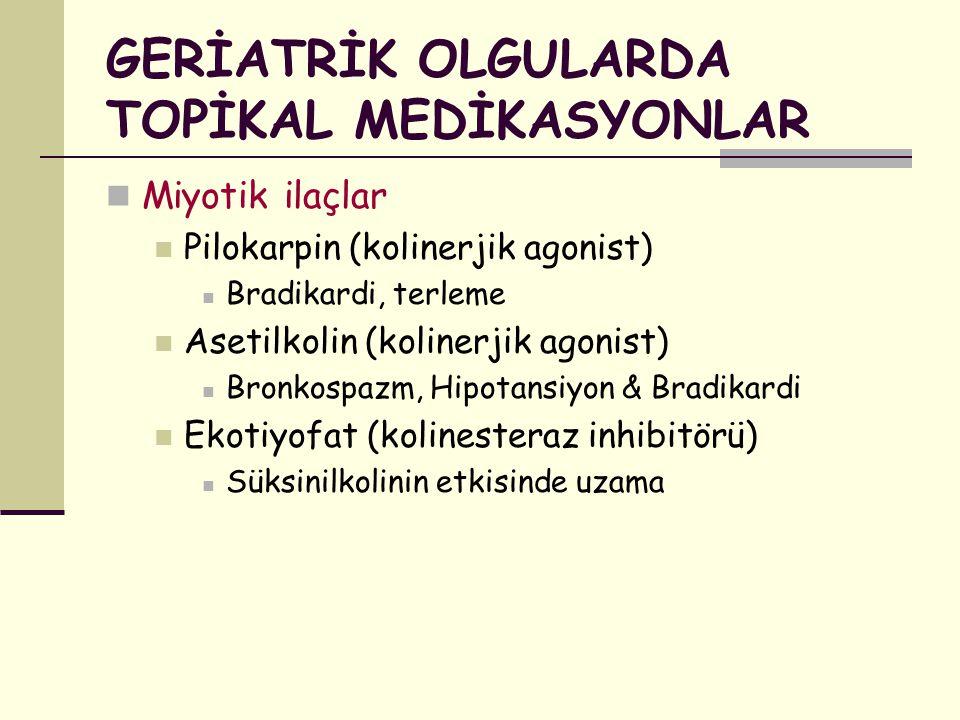 GERİATRİK OLGULARDA TOPİKAL MEDİKASYONLAR Miyotik ilaçlar Pilokarpin (kolinerjik agonist) Bradikardi, terleme Asetilkolin (kolinerjik agonist) Bronkos