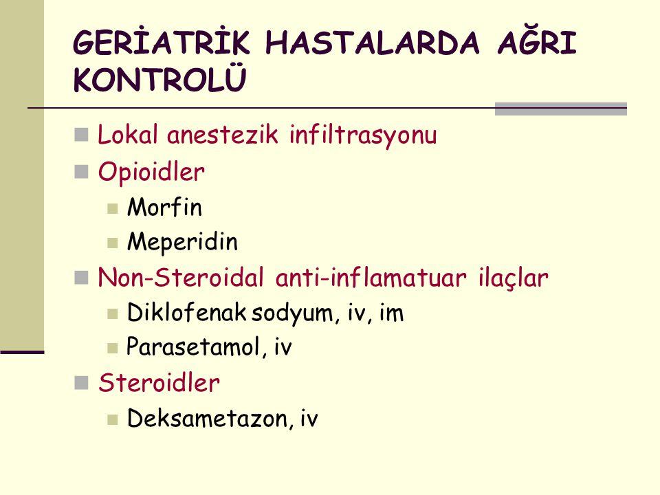 GERİATRİK HASTALARDA AĞRI KONTROLÜ Lokal anestezik infiltrasyonu Opioidler Morfin Meperidin Non-Steroidal anti-inflamatuar ilaçlar Diklofenak sodyum,