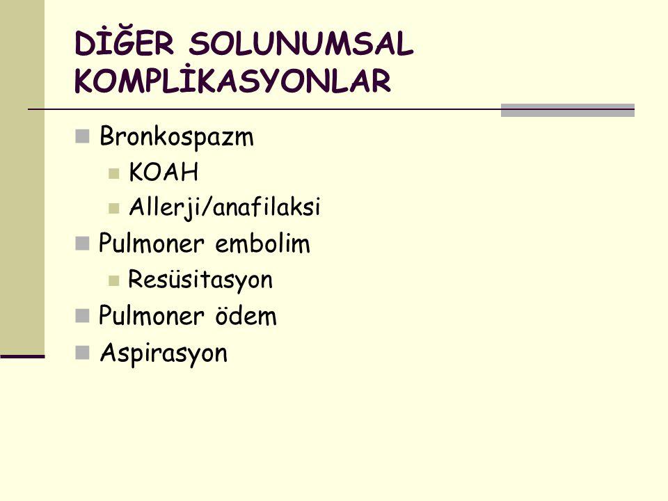 DİĞER SOLUNUMSAL KOMPLİKASYONLAR Bronkospazm KOAH Allerji/anafilaksi Pulmoner embolim Resüsitasyon Pulmoner ödem Aspirasyon