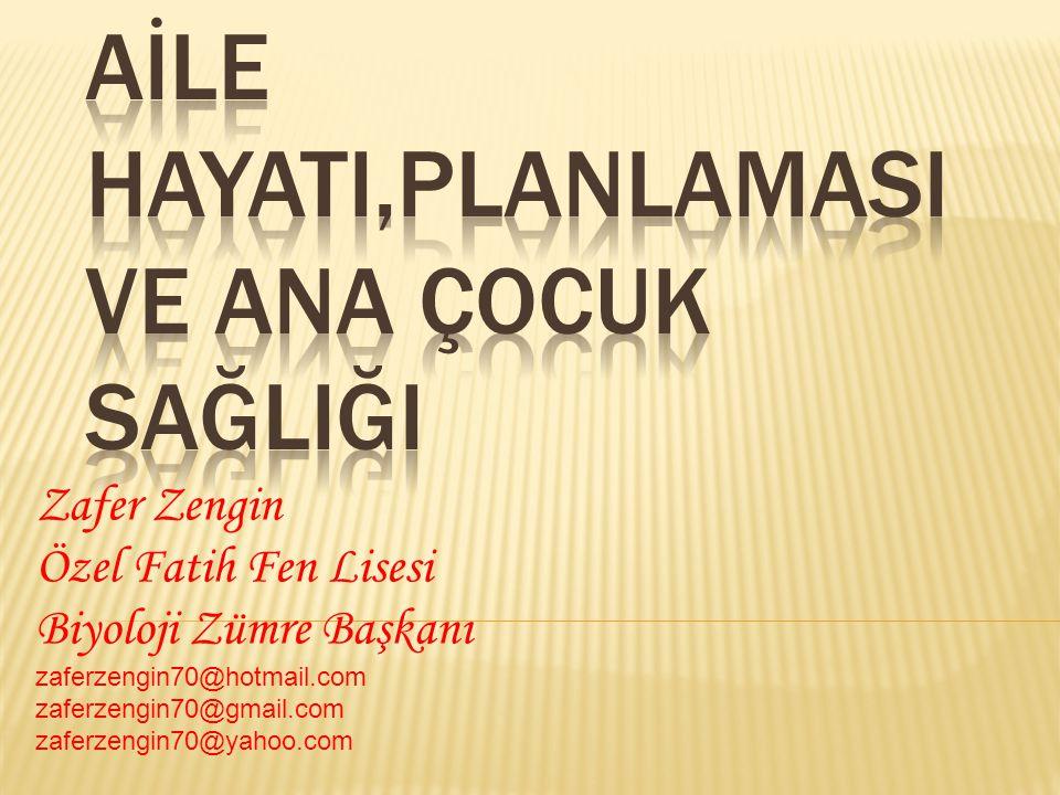 Zafer Zengin Özel Fatih Fen Lisesi Biyoloji Zümre Başkanı zaferzengin70@hotmail.com zaferzengin70@gmail.com zaferzengin70@yahoo.com
