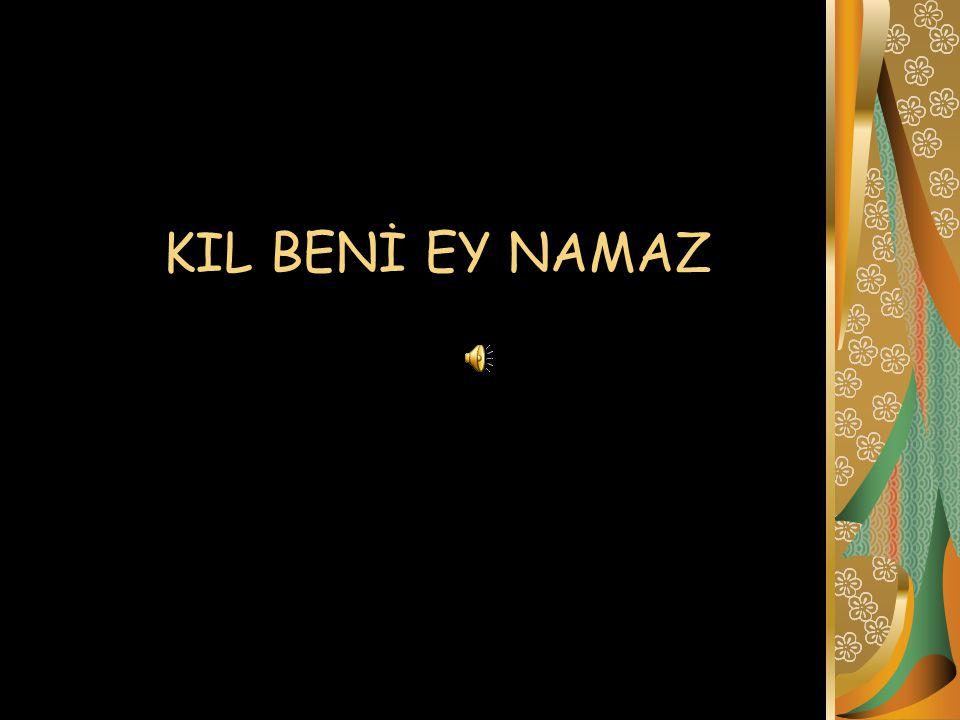 KIL BENİ EY NAMAZ