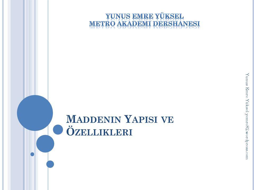 M ADDENIN Y APISI VE Ö ZELLIKLERI Yunus Emre Yüksel yemre82.wordpress.com