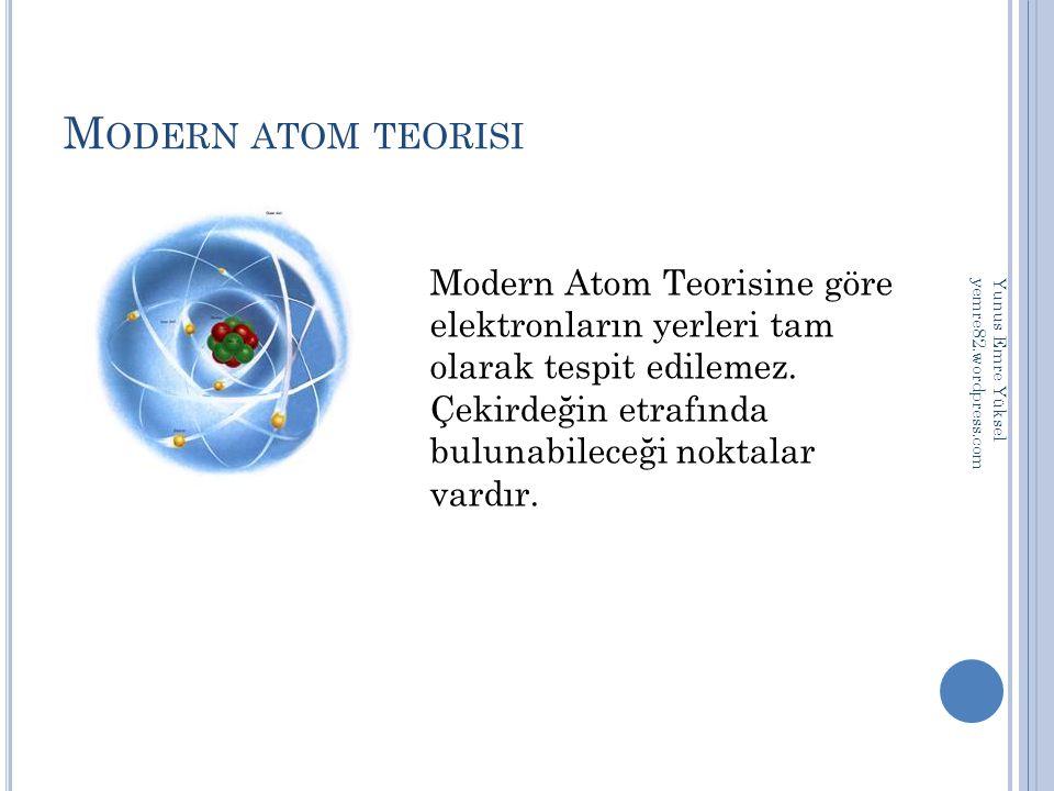 M ODERN ATOM TEORISI Modern Atom Teorisine göre elektronların yerleri tam olarak tespit edilemez. Çekirdeğin etrafında bulunabileceği noktalar vardır.