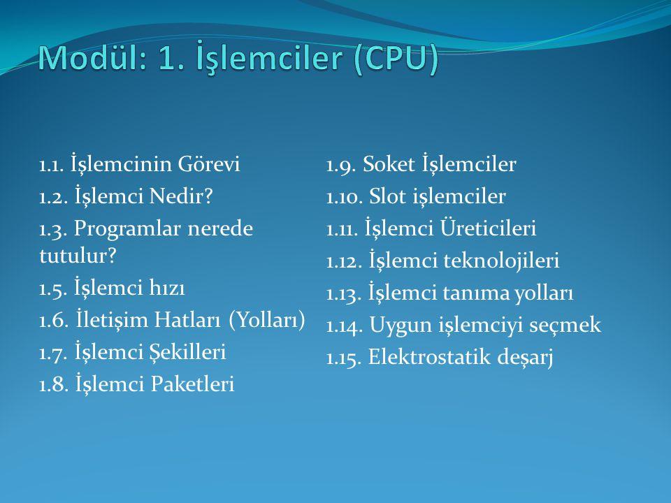 1.1. İşlemcinin Görevi 1.2. İşlemci Nedir? 1.3. Programlar nerede tutulur? 1.5. İşlemci hızı 1.6. İletişim Hatları (Yolları) 1.7. İşlemci Şekilleri 1.
