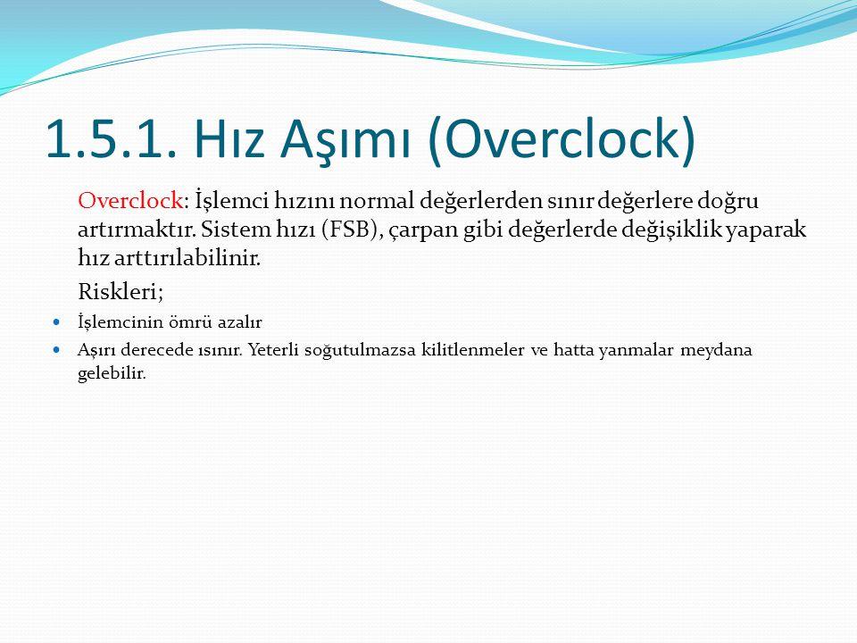 1.5.1. Hız Aşımı (Overclock) Overclock: İşlemci hızını normal değerlerden sınır değerlere doğru artırmaktır. Sistem hızı (FSB), çarpan gibi değerlerde