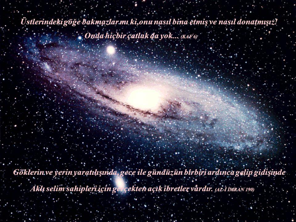 Üstlerindeki göğe bakmazlar mı ki,onu nasıl bina etmiş ve nasıl donatmışız! Onda hiçbir çatlak da yok... (KAF 6) Göklerin ve yerin yaratılışında, gece