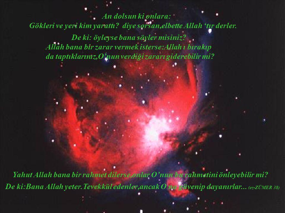 An dolsun ki onlara: Gökleri ve yeri kim yarattı? diye sorsan,elbette Allah 'tır derler. Yahut Allah bana bir rahmet dilerse,onlar O'nun bu rahmetini