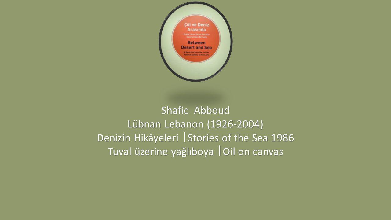 Shafic Abboud Lübnan Lebanon (1926-2004) Denizin Hikâyeleri ᅵ Stories of the Sea 1986 Tuval üzerine yağlıboya ᅵ Oil on canvas