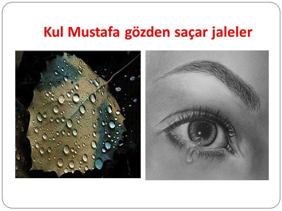 Kul Mustafa gözden saçar jaleler