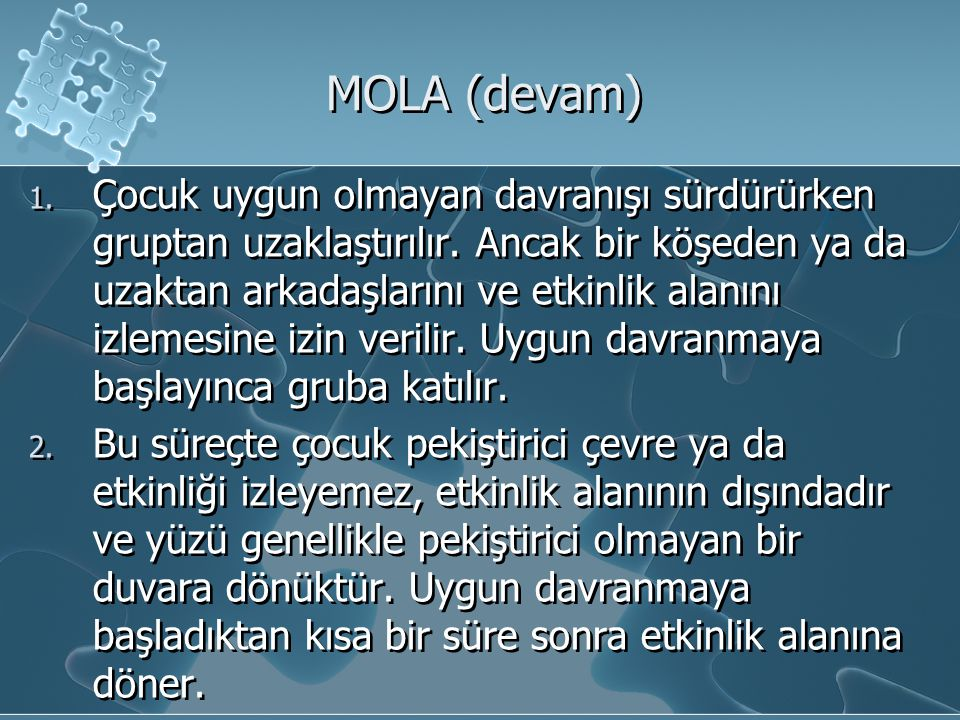 MOLA (devam) 1. Çocuk uygun olmayan davranışı sürdürürken gruptan uzaklaştırılır. Ancak bir köşeden ya da uzaktan arkadaşlarını ve etkinlik alanını iz