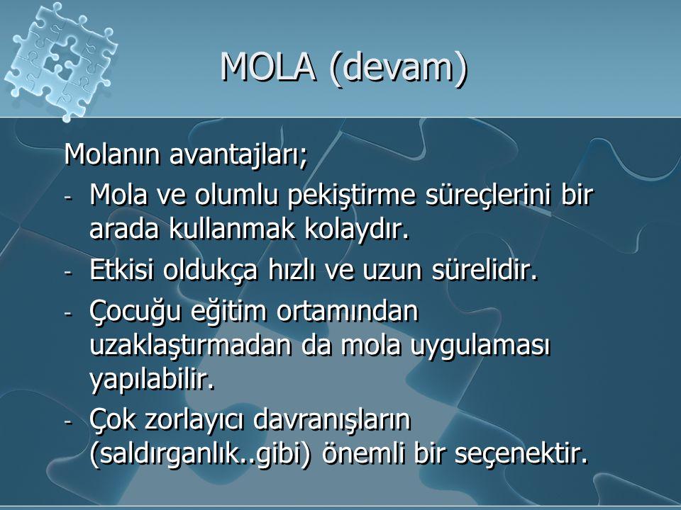 MOLA (devam) Molanın avantajları; - Mola ve olumlu pekiştirme süreçlerini bir arada kullanmak kolaydır. - Etkisi oldukça hızlı ve uzun sürelidir. - Ço