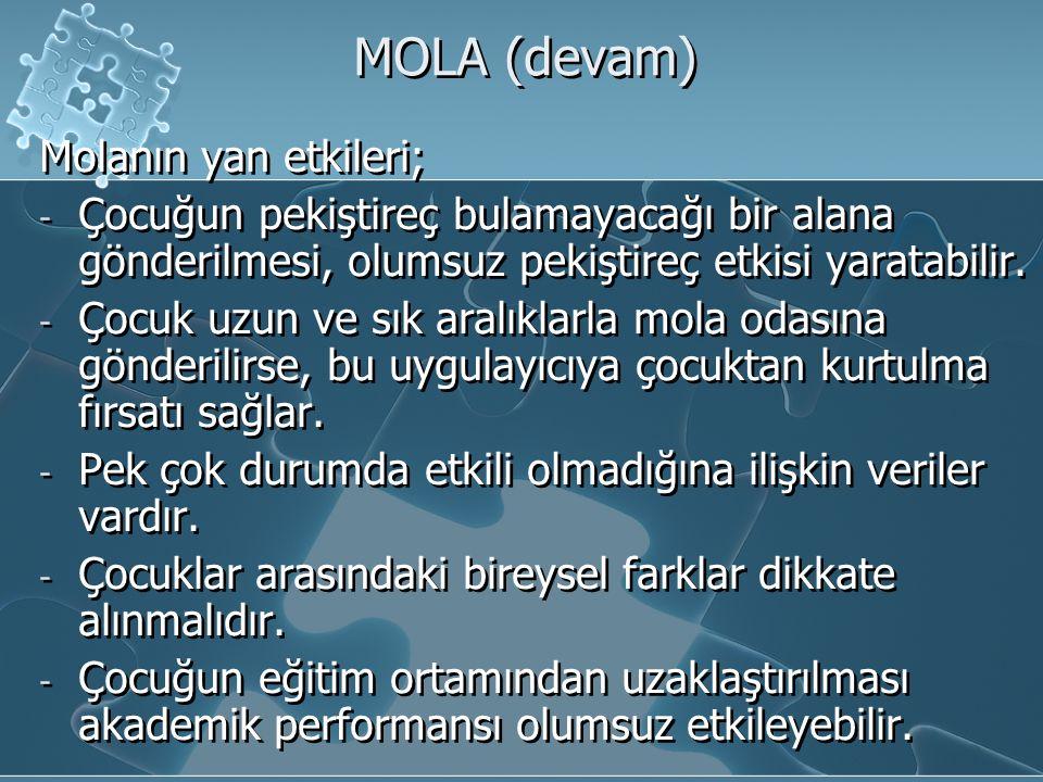 MOLA (devam) Molanın yan etkileri; - Çocuğun pekiştireç bulamayacağı bir alana gönderilmesi, olumsuz pekiştireç etkisi yaratabilir. - Çocuk uzun ve sı