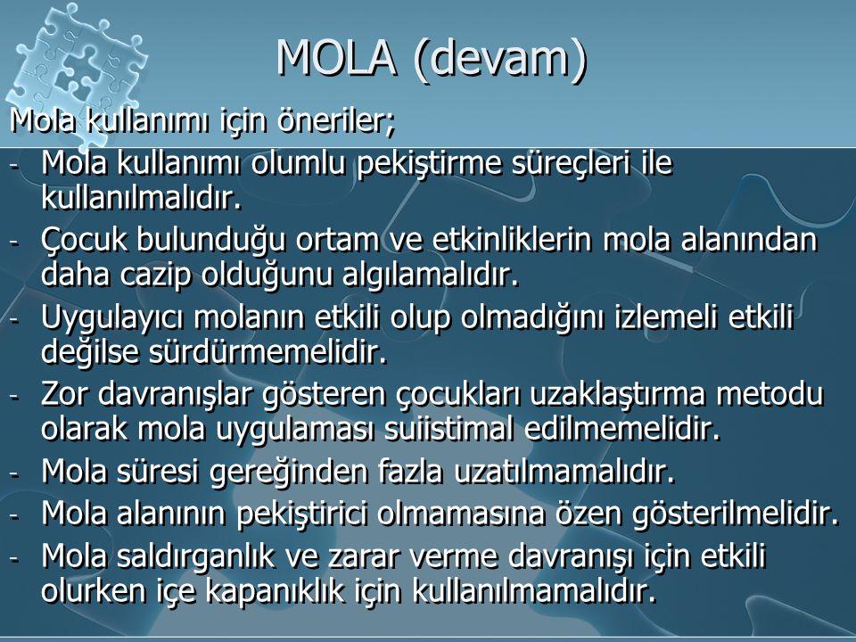 MOLA (devam) Mola kullanımı için öneriler; - Mola kullanımı olumlu pekiştirme süreçleri ile kullanılmalıdır. - Çocuk bulunduğu ortam ve etkinliklerin