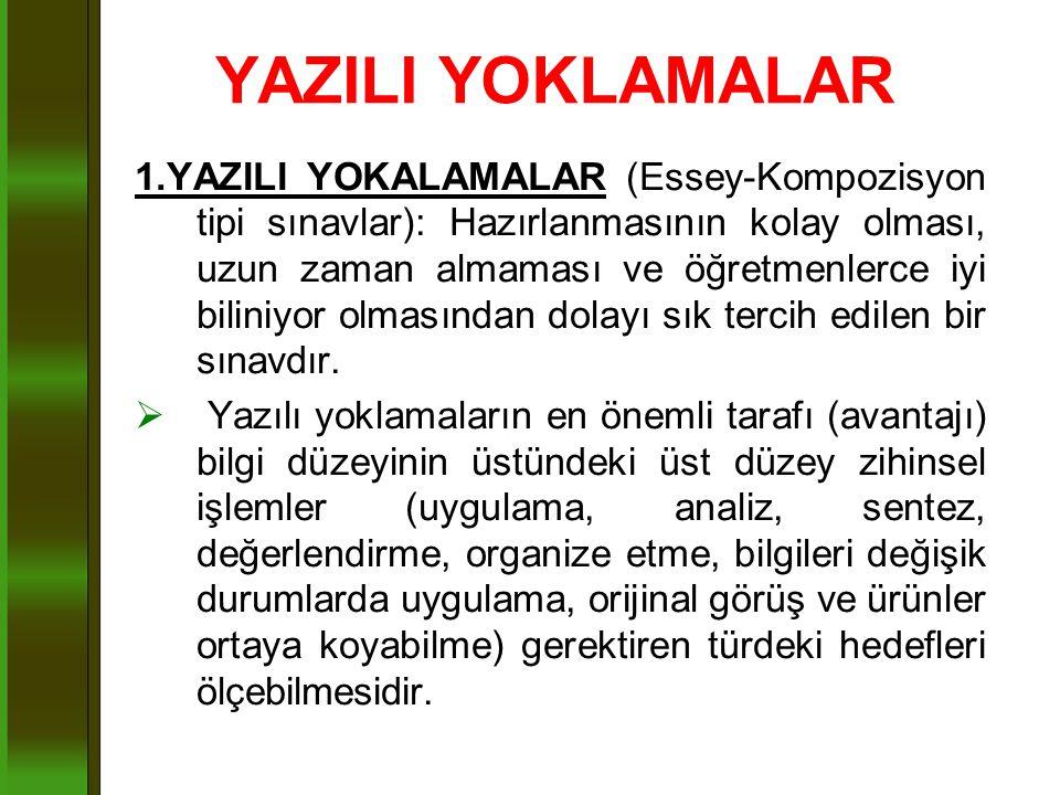 YAZILI YOKLAMALAR 1.YAZILI YOKALAMALAR (Essey-Kompozisyon tipi sınavlar): Hazırlanmasının kolay olması, uzun zaman almaması ve öğretmenlerce iyi bilin