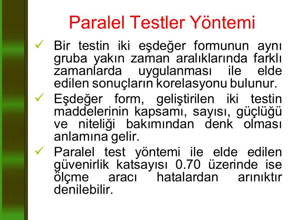 Paralel Testler Yöntemi Bir testin iki eşdeğer formunun aynı gruba yakın zaman aralıklarında farklı zamanlarda uygulanması ile elde edilen sonuçların
